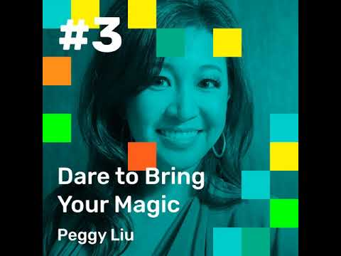 003: Dare to Bring your Magic, with Peggy Liu