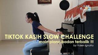 Download TIKTOK KASIH SLOW CHALLENGE !! MAIN PIANO BADAN TERBALIK. OTAK KANAN TUKAR OTAK KIRI !!