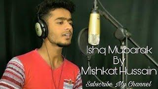 Ishq Mubarak || Tum Bin 2 || Cover By -Mishkat Hussain