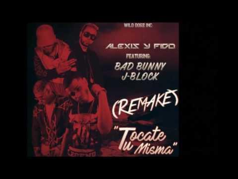 Alexis Y Fido Ft  Bad Bunny Y JBlock   Tocate Tu Misma Remake (Prod  Pp)