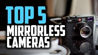 Best Mirrorless Cameras - 5 Models For Every Budget