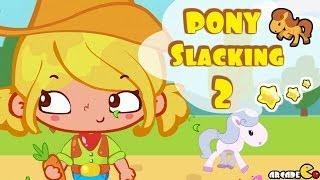Little Pony: Pony Slacking 2- Funny Games for Girls