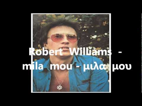 Robert williams - mila  mou -μιλα  μου