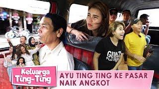 Sederhana Banget Ayu Ting Ting, Ke Pasar Naik Angkot - Keluarga Ting Ting (9/3) PART 1