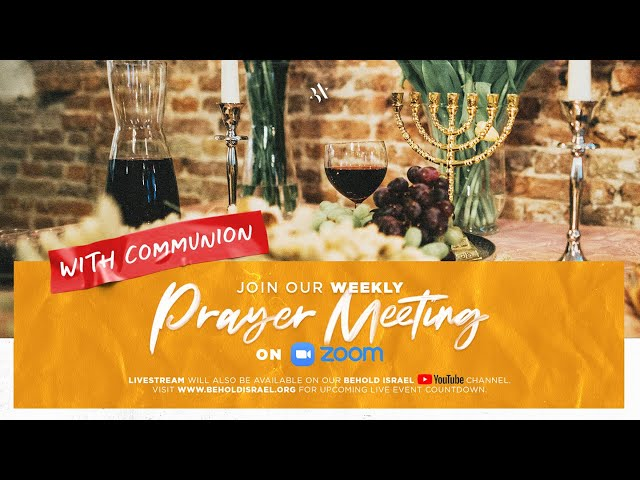Behold Israel Weekly Prayer Meeting (Including Communion)