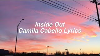 Inside Out || Camila Cabello Lyrics
