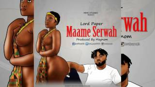 Lord Paper - Maame Serwaa Prod by Magnom Music