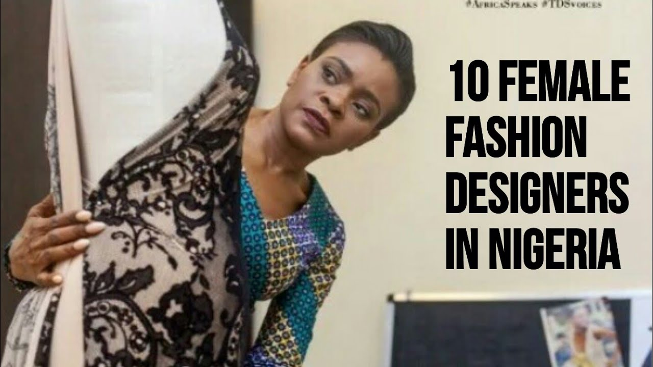 Top 10 Female Fashion Designers In Nigeria Youtube