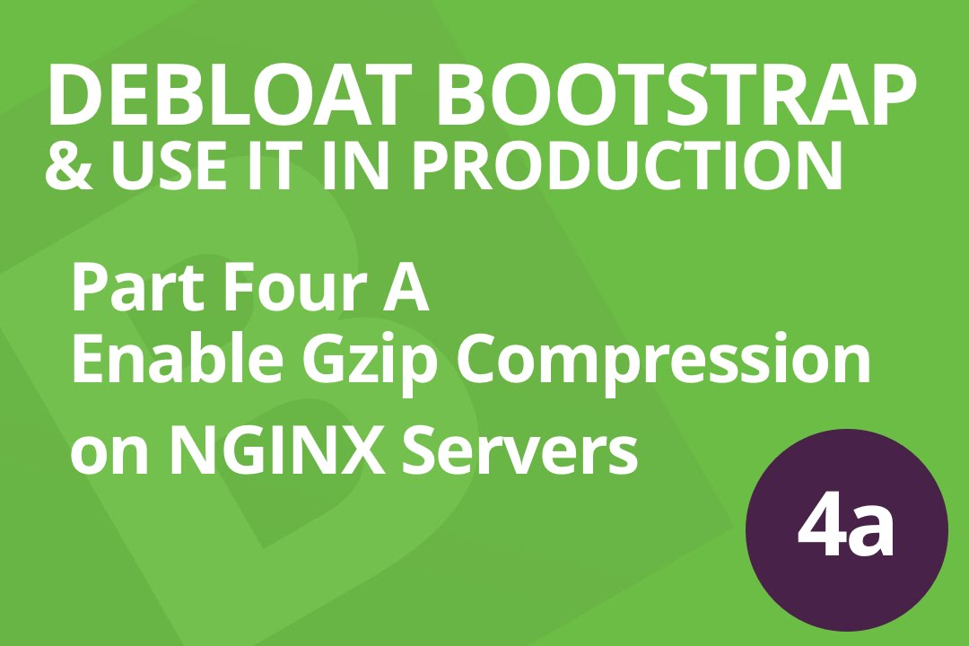 Debloat Boostrap & Use It In Production (Sass + Webpack) - Part 4a - Enable  Gzip NGINX