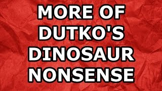 More of Dutko's Dinosaur Nonsense: AronRa v Dutko part 3