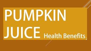 Pumpkin Juice Health Benefits - Amazing Benefits of Pumpkin Juice - Pumpkins for Good Health