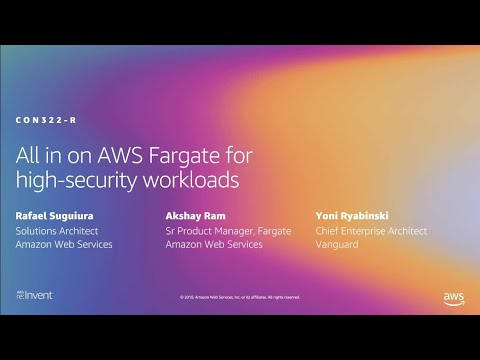 AWS re:Invent 2019: [REPEAT 1] All in on AWS Fargate for high-security workloads (CON322-R1)