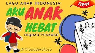 """Lagu anak indonesia """"aku hebat"""" album miqdad prakoso aku hebat ceria selalu sayang ayah ibu sepanjang waktu belajar yang rajin pada guruku bermain ..."""