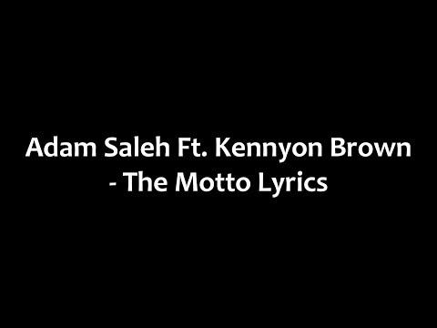 Adam Saleh Ft. Kennyon Brown - The Motto Lyrics