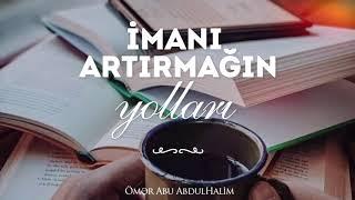 İmanı artırmağın yolları - Ömər AbdulHalim