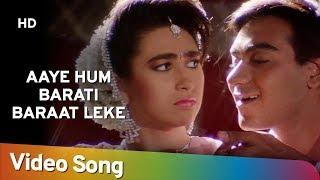 Movie: jigar (1992) song: aaye hum baraati starcast: ajay devgan, karishma kapoor singer: kumar sanu, kavita krishnamurthy music director: anand milind lyric...