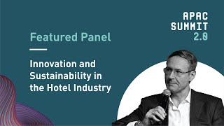 APAC Summit 2.0: Managing Innovation and Sustainability in the Hotel Industry Panel