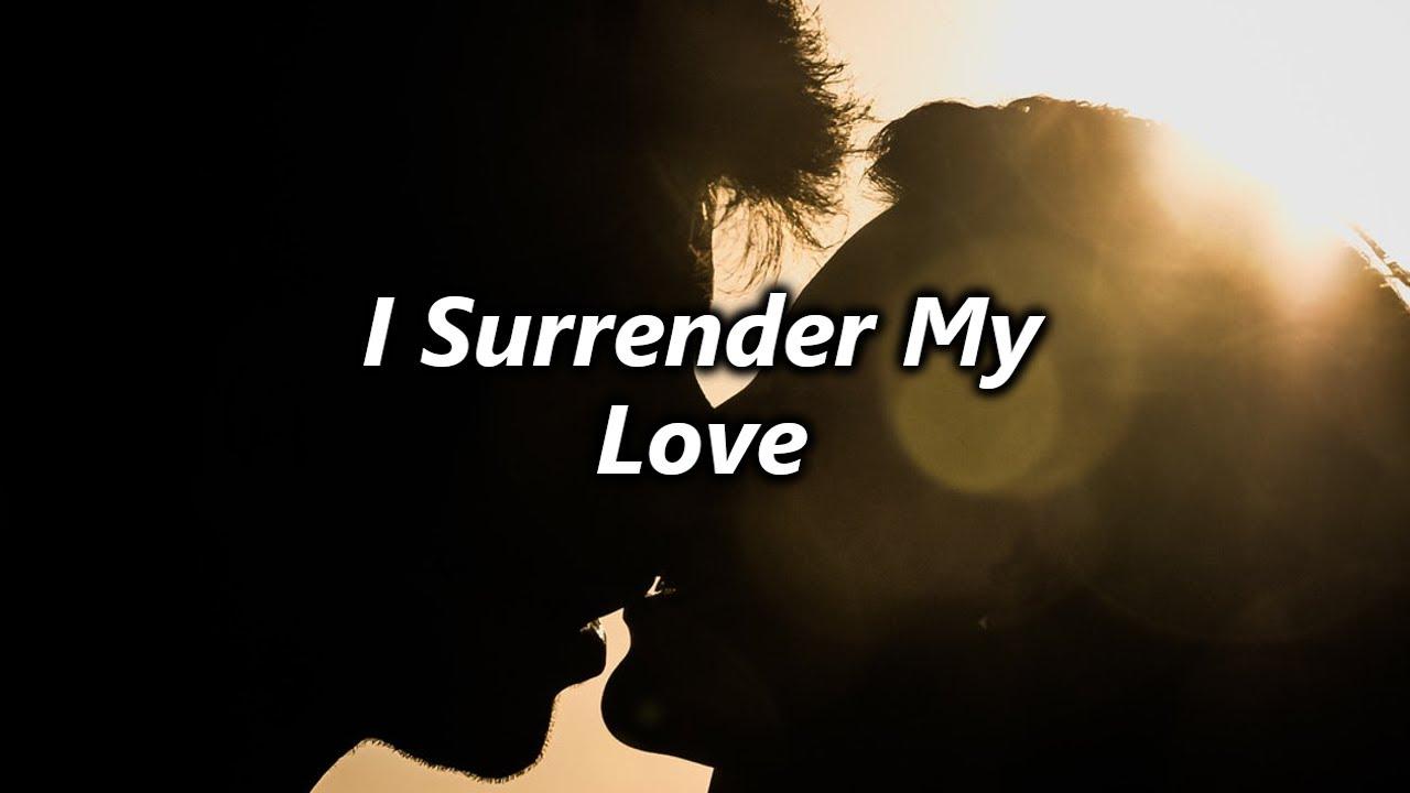 I SURRENDER MY LOVE