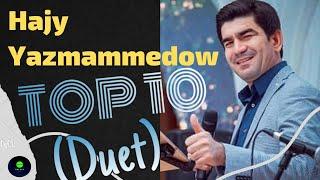 Hajy Yazmammedow TOP 10 Duet Aydymlary  2021