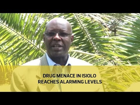 Drug menace in Isiolo reaches alarming levels
