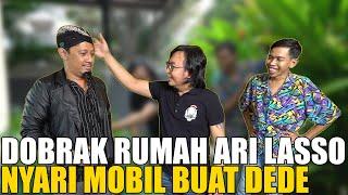 Download DOBRAK RUMAH ARI LASSO.. NYARI MOBIL UNTUK DEDE?