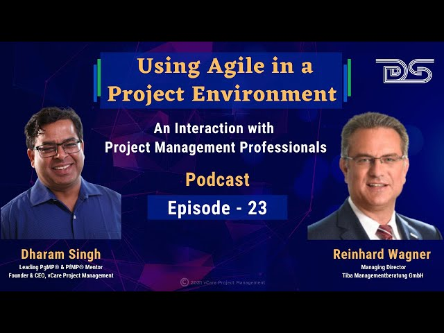 Using Agile in a Project Environment | Reinhard Wagner | Dharam Singh | Podcast | Episode-23