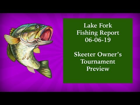 Lake Fork Fishing Report 06-06-19 -Skeeter Owners Tournament Preview