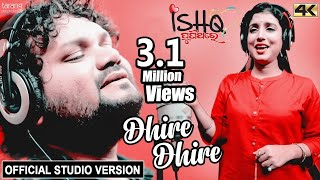 Dhire Dhire Official Studio Version 4K | Ishq PuniThare | Humane Sagar, Diptirekha, Arindam