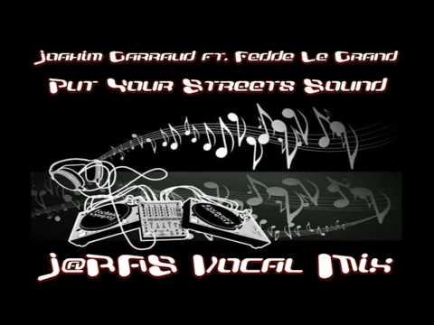 Joachim Garraud ft. Fedde Le Grand - Put Your Streets Sound (J@RAS Vocal Mix)