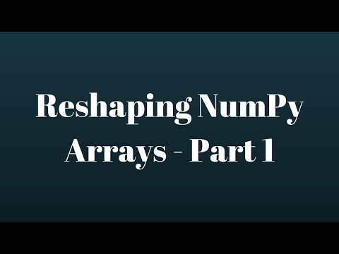 NumPy Tutorial: Reshaping NumPy Arrays - Part 1 - YouTube