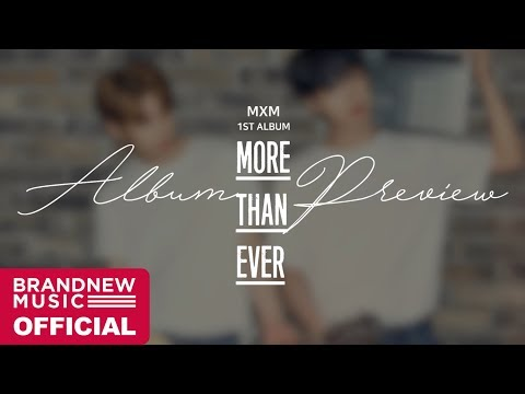 MXM (BRANDNEWBOYS) 1ST ALBUM 'MORE THAN EVER' PREVIEW