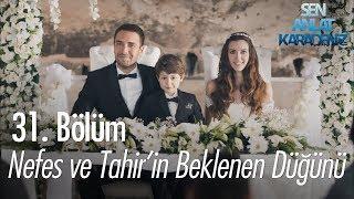 Nefes ve Tahirin beklenen düğünü - Sen Anlat Karadeniz 31. Bölüm