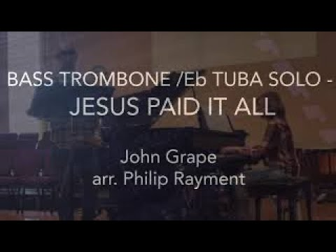 Jesus paid it all (arr. Philip Rayment) - Philip Rayment (Bass Trombone) & Sarah Rayment (Piano)