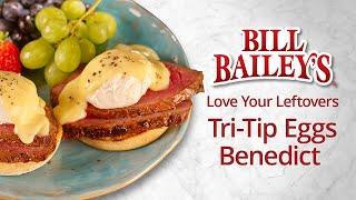 Tri-Tip Eggs Benedict | Bill Bailey's Marinated Tri-Tip Roasts