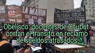 Obelisco: Docentes de Chubut Protestan por Sueldos Atrasados