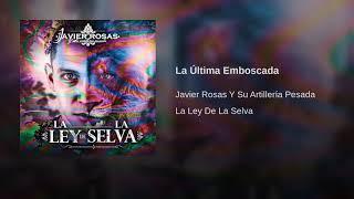 La Última Emboscada.-Javier Rosas(Corridos 2018)