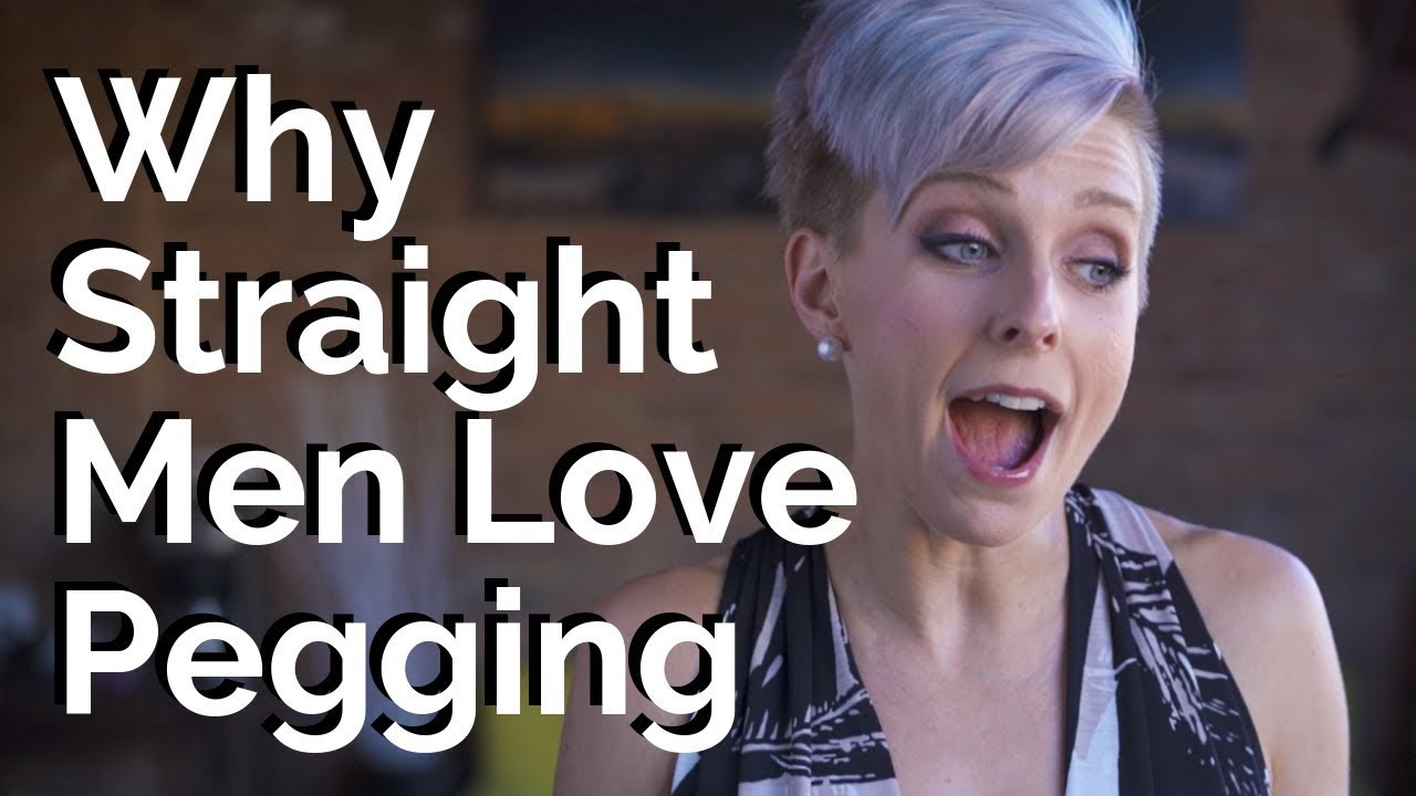 Why Straight Men Love Pegging