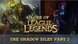 Lore of League of Legends - The Shadow Isles [Part 3] *Old Lore*