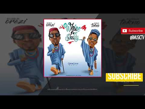 Orezi - Whine For Daddy Ft. Tekno (OFFICIAL AUDIO 2018)