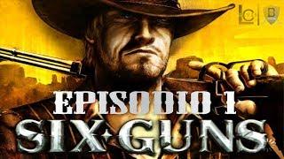 Six-Guns - Ep 1 - El Comienzo