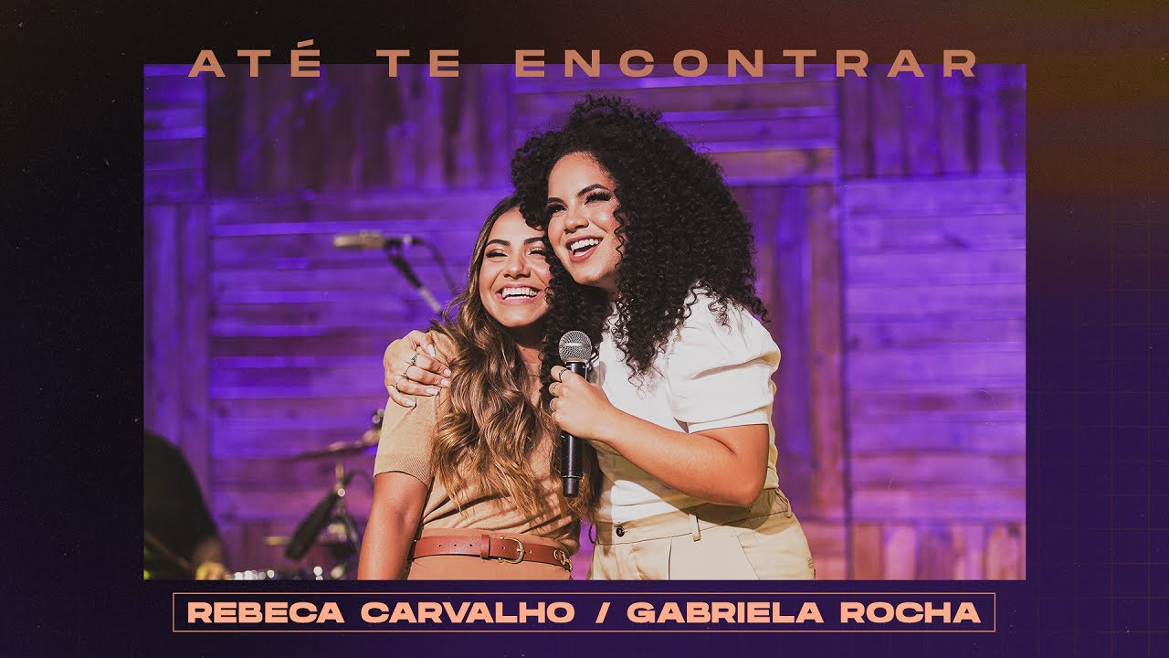 Rebeca Carvalho + Gabriela Rocha - Até Te Encontrar (Ao Vivo)
