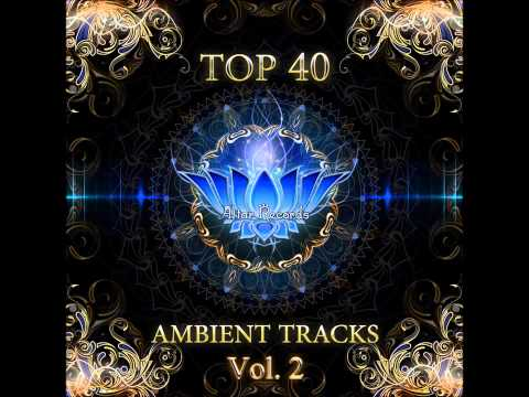 Top 40 Ambient Tracks Vol 2 Full Compilation