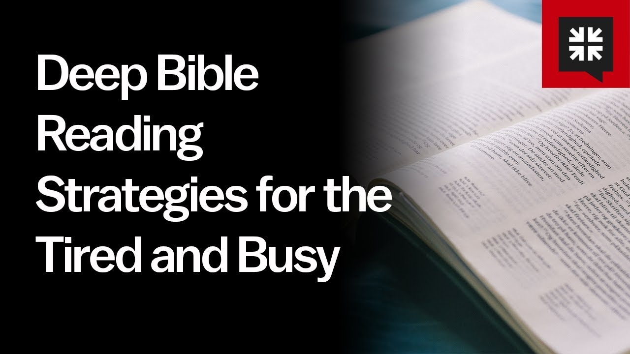 Deep Bible Reading Strategies for the Tired and Busy // Ask Pastor John