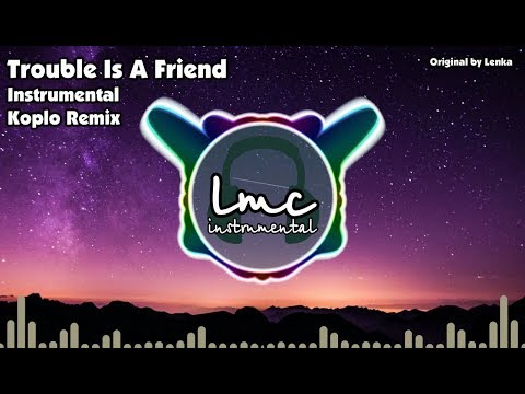 Trouble Is A Friend [Instrumental Koplo Remix] - Lenka