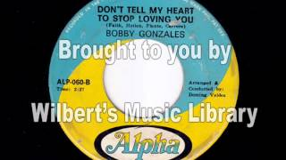 DON'T TELL MY HEART TO STOP LOVING YOU - Bobby Gonzales