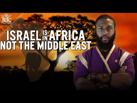 The Israelites: Israel Is In Africa NOT The Middle East