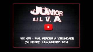 MC GW   Mal Perdeu a Virgindade DJ Felipe Lançamento 2014