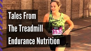 Tales from the Treadmill - Endurance Nutrition