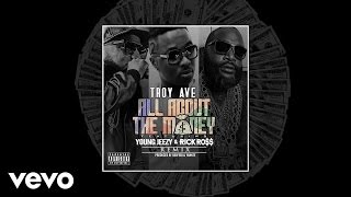 Troy Ave - All About The Money (Remix) [Audio] ft. Young Jeezy, Rick Ross