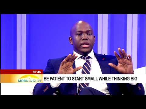 Be patient to start small while thinking big - Vusi Thembekwayo